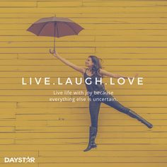 Live life with joy because everything else is uncertain. [Daystar.com]