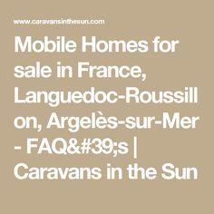 Mobile Homes for sale in France, Languedoc-Roussillon, Argelès-sur-Mer - FAQ's | Caravans in the Sun