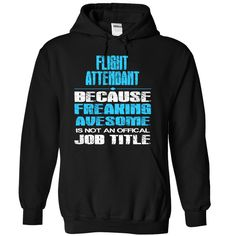 FLIGHT ATTENDANT freaking awesome T-Shirts, Hoodies. SHOPPING NOW ==► https://www.sunfrog.com/Funny/FLIGHT-ATTENDANT--freaking-awesome-7349-Black-5118365-Hoodie.html?id=41382