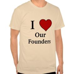 I Love - Our Founders Tee T Shirt, Hoodie Sweatshirt