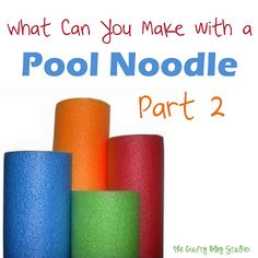 The Crafty Blog Stalker: What Can You Make with a Pool Noodle?