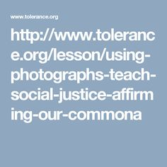 http://www.tolerance.org/lesson/using-photographs-teach-social-justice-affirming-our-commona
