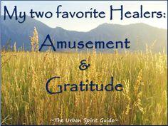 My two favorite Healers:  Amusement & Gratitude  #UrbanSpiritGuide