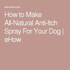 How to Make All-Natural Anti-Itch Spray For Your Dog | eHow