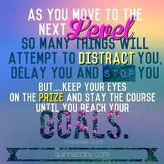 As you move to the next level so many things will attempt to district you, delay you and stop you but... keep your eyes on the prize and stay the course until you reach your goals. #motivation #inspiration #quote