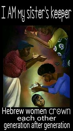 I AM My sister's keeper.... HEBREW women crown each other generation after generation... Daughters of Sarah... Daughters of Zion.. Daughter of AHAYAH... #HebrewIsraelites spreading TRUTH #ISRAELisBLACK.... PRAISE the MOST High AHAYAH ASHAR AHAYAH (I AM THAT I AM, exodus 3:13-15) and Yashaya (Savior) CHRIST