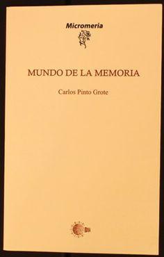 Mundo de la memoria / Carlos Pinto Grote. Poesía http://absysnetweb.bbtk.ull.es/cgi-bin/abnetopac01?TITN=500840