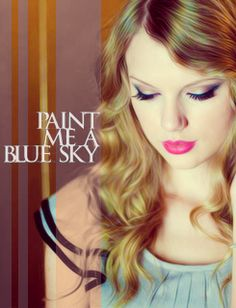 You paint me a blue sky then go back and turn it to rain.