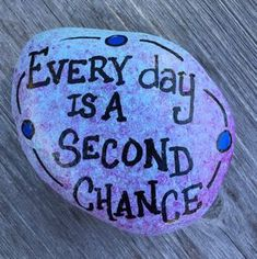 Every day is a second chance. Inspirational painted rock.