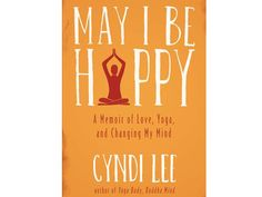 100 Books Every Woman Should Read: Memoirs: 40. May I Be Happy? by Cyndi Lee
