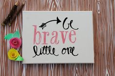 "Items similar to Canvas ""Be brave little one"" hand written calligraphy art w/ arrow on Etsy Delta Zeta Crafts, Sorority Crafts, Craft Projects, Projects To Try, Crafty Craft, Crafting, Arts And Crafts, Diy Crafts, Hand Written"