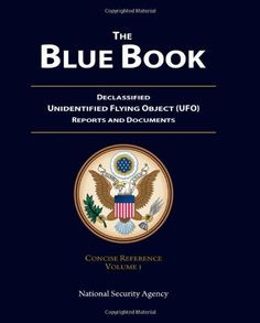 The Blue Book: Declassified Unidentified Flying Object (UFO) Reports and Documents Concise Reference Volume 1