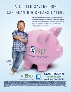 Start investing in your child's future with a 529 College Savings Plan Account from the Michigan Education Savings Program. State-sponsored 529 savings plan accounts offer unique plan benefits and tax advantages. Anyone can contribute to your child's account, and the benefits of a college education can last a lifetime