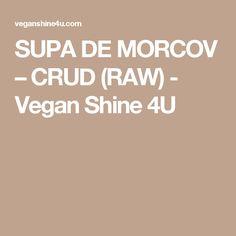 SUPA DE MORCOV – CRUD (RAW) - Vegan Shine 4U Raw Vegan, Soup, Soups, Leaf Vegetable, Chowder