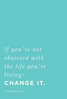 There's always time to change. | Psst: There's more career advice and mentorship on CareerContessa.com