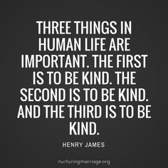 Just be kind. I love this quote - REPIN for all the other awesome quotes on this site - #nurturingmarriage