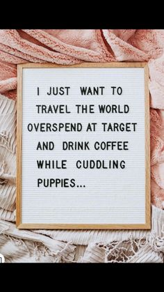 Me except probably not the cuddling puppies part...