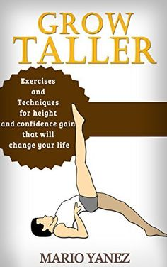 Grow Taller: Exercises and Techniques for Height and Confidence Gain That Will Change Your Life by Malcolm Wood, http://www.amazon.com/dp/B00YK7148Q/ref=cm_sw_r_pi_dp_MjPCvb0YXQ723/180-0451507-8408240