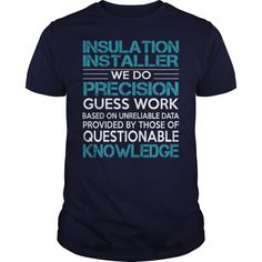 Awesome Tee For ᗐ Insulation Installer***How to  ? 1. Select color 2. Click the ADD TO CART button 3. Select your Preferred Size Quantity and Color 4. CHECKOUT! If you want more awesome tees, you can use the SEARCH BOX and find your favorite !!job title