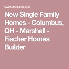 New Single Family Homes - Columbus, OH - Marshall - Fischer Homes Builder