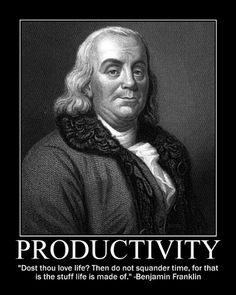 Motivational Posters: Benjamin Franklin on Productivity Founding Fathers Quotes, Father Quotes, Ben Franklin Quotes, Government Quotes, George Washington Quotes, President Quotes, Most Famous Quotes, Happy Quotes Inspirational, Art Of Manliness