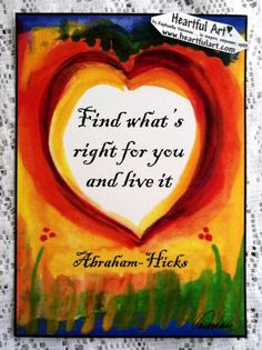FIND WHAT'S RIGHT  Abraham-Hicks Law of Attraction Inspirational Words Motivational Decor Heart Saying Heartful Art by Raphaella Vaisseau