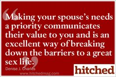 Making your spouse's needs a priority communicates their value to you and can break down barriers to a great sex life.