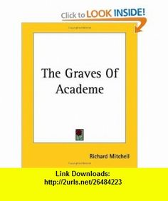 The Graves of Academe (9781419164521) Richard Mitchell , ISBN-10: 141916452X  , ISBN-13: 978-1419164521 ,  , tutorials , pdf , ebook , torrent , downloads , rapidshare , filesonic , hotfile , megaupload , fileserve