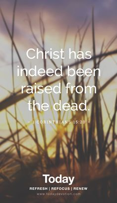 """Christ has indeed been raised from the dead."" 1 Corinthians 15:20"