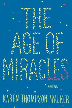 Pin for Later: 7 Literary Novels That Sparkle With the Magical and Surreal The Age of Miracles by Karen Thompson Walker