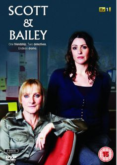 Scott & Bailey - British crime drama starring Leslie Sharp and Suranne Jones. An awesome series. I hope they continue with more seasons!
