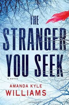 """The Stranger You Seek by Amanda Kyle Williams (2011) Even after the 3rd release in this series in July 2014, reviewers still agree that Williams has created a """"superlative series.""""  Start your investigation here with one of the gutsiest detectives in town!"""