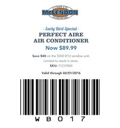 Early Bird Special PERFECT AIRE® AIR CONDITIONER Now $89.99 Save $40 on the 5000 BTU window unit. Limited to stock in store.