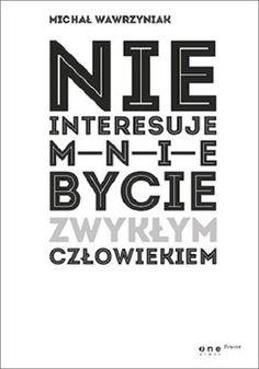 Nie interesuje mnie bycie zwykłym człowiekiem-Michał Wawrzyniak North Face Logo, My Books, Company Logo, Logos, Minimalist, Bible, Magick, Logo, Minimalism