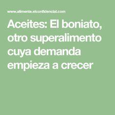 Aceites: El boniato, otro superalimento cuya demanda empieza a crecer Math Equations, Olive Oil, Grow Taller, Cooking