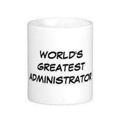 """World's Greatest Administrator"" Mug"