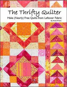 Book Review and Giveaway: The Thrifty Quilter by Anne Wiens, a member of QM's 2013 Scrap Squad. http://www.quiltmaker.com/blogs/quiltypleasures/2014/01/book-review-and-giveaway-the-thrifty-quilter/