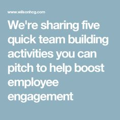 We're sharing five quick team building activities you can pitch to help boost employee engagement