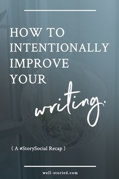 How to Intentionally Improve Your Writing (a #StorySocial recap)