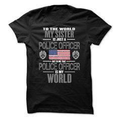 ((Top Tshirt Design) My Sister The Police Officer Is My World [Tshirt Facebook] Hoodies, Funny Tee Shirts