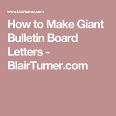 How to Make Giant Bulletin Board Letters - BlairTurner.com