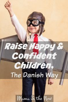 Raise Happy and Confident Children, The Danish Way.  The Danes are onto something special - we have a lot to learn from their ways. Learn how their happiness carries through into their parenting style.