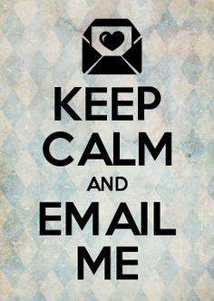 KEEP CALM AND EMAIL ME.... For back to school night