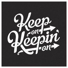 Keep on keepin' on #motivation #motivacion #poster