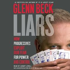 Amazon.com: Liars: How Progressives Exploit Our Fears for Power and Control (Audible Audio Edition): Glenn Beck, Jeremy Lowell, Glenn Beck - introduction, Simon & Schuster Audio: Books