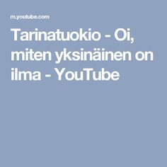 Tarinatuokio - Oi, miten yksinäinen on ilma You Videos, Youtube, Youtubers, Youtube Movies