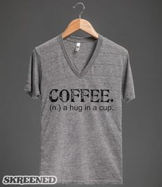 Depends on the time of day LOL! Coffee. A Hug in a Cup. Tee (Artistamp) #Skreened