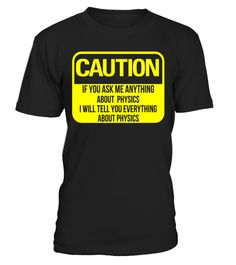 """# Caution Ask Me Anything About Physics Teachers T-Shirt .  Special Offer, not available in shops      Comes in a variety of styles and colours      Buy yours now before it is too late!      Secured payment via Visa / Mastercard / Amex / PayPal      How to place an order            Choose the model from the drop-down menu      Click on """"Buy it now""""      Choose the size and the quantity      Add your delivery address and bank details      And that's it!      Tags: if you know about the laws…"""