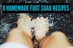 8 Rejuvenating Homemade Foot Soak Recipes That'll Give Your Feet Some TLC - Forever Free By Any Means