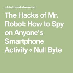 The Hacks of Mr. Robot: How to Spy on Anyone's Smartphone Activity The Hacks of Mr. Robot: How to Spy on Anyone's Smartphone Activity « Null Byte Iphone Hacks, Android Phone Hacks, Cell Phone Hacks, Smartphone Hacks, Apple Smartphone, Android Smartphone, Galaxy Smartphone, 2k Wallpaper, Computers
